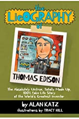 The Lieography of Thomas Edison: The Absolutely Untrue, Totally Made Up, 100% Fake Life Story of the World's Greatest Inventor Kindle Edition