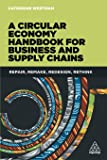 A Circular Economy Handbook for Business and Supply Chains: Repair, Remake, Redesign, Rethink