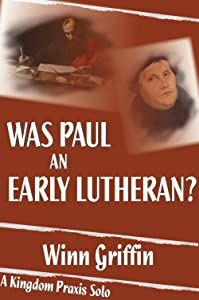 Was Paul an Early Lutheran? [A Kingdom Praxis Solo]