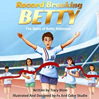 Record Breaking Betty: The Story of Betty Robinson