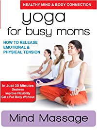 Yoga for Busy Moms – Mind Massage – How to Release Emotional & Physical Tension