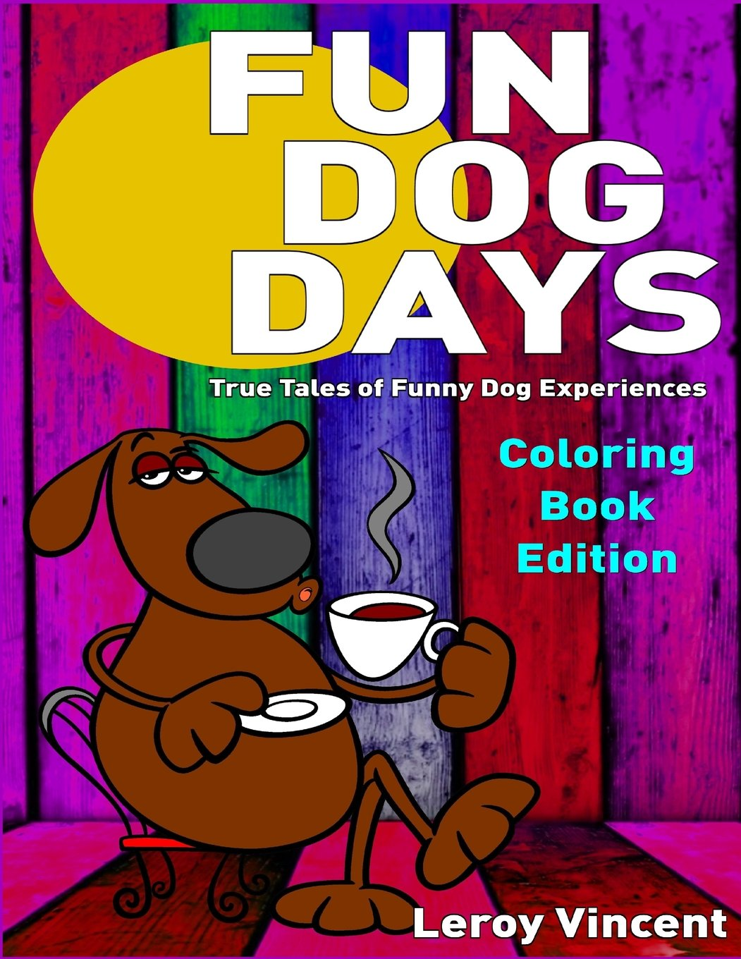 Download Fun Dog Days Coloring Book: True Tales of Funny Dog Experiences ebook