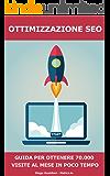 Ottimizzazione Seo - Guida per generare 70.000 visite al mese: questo è il mio metodo, step by step, per posizionare ogni sito in prima pagina! (Matico) (Italian Edition)