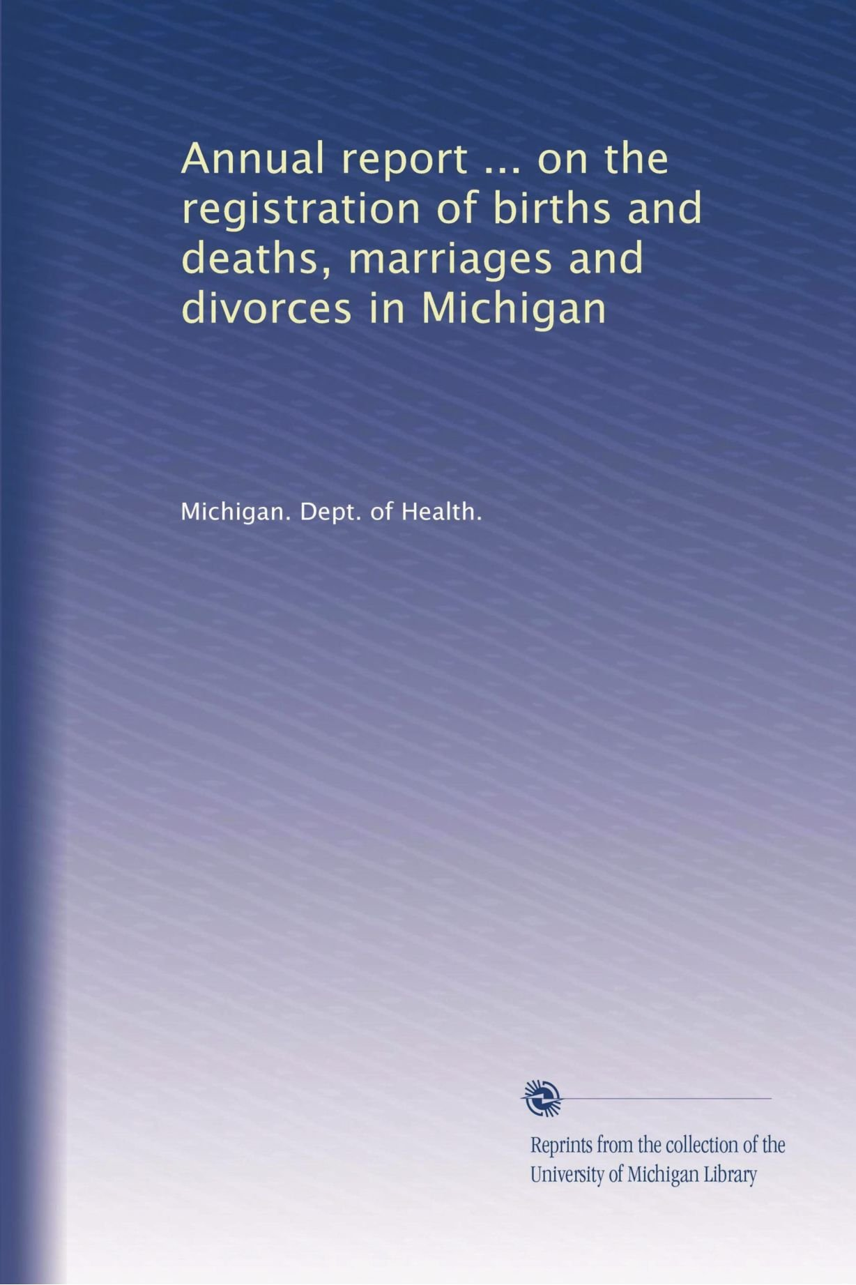 Annual report ... on the registration of births and deaths, marriages and divorces in Michigan (Volume 26) ebook