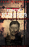 Edmund Kemper: The True Story of The Co-ed Killer: Historical Serial Killers and Murderers (True Crime by Evil Killers Book 2)