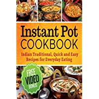 Instant Pot Cookbook: Quick and Easy Traditional Indian Recipes for Everyday Eat: Instant Pot Electric Pressure Cooker, Instant Pot Recipes Cookbook, Instant Pot