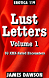 Erotica 119: Lust Letters Volume 1 (69 XXX-Rated Encounters) (James Dawson's Erotica Collections)