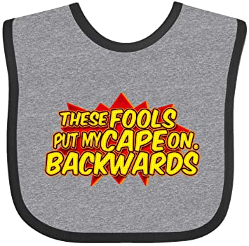 These Fools Put My Cape on Backwards! FREE SHIPPING Baby Bib