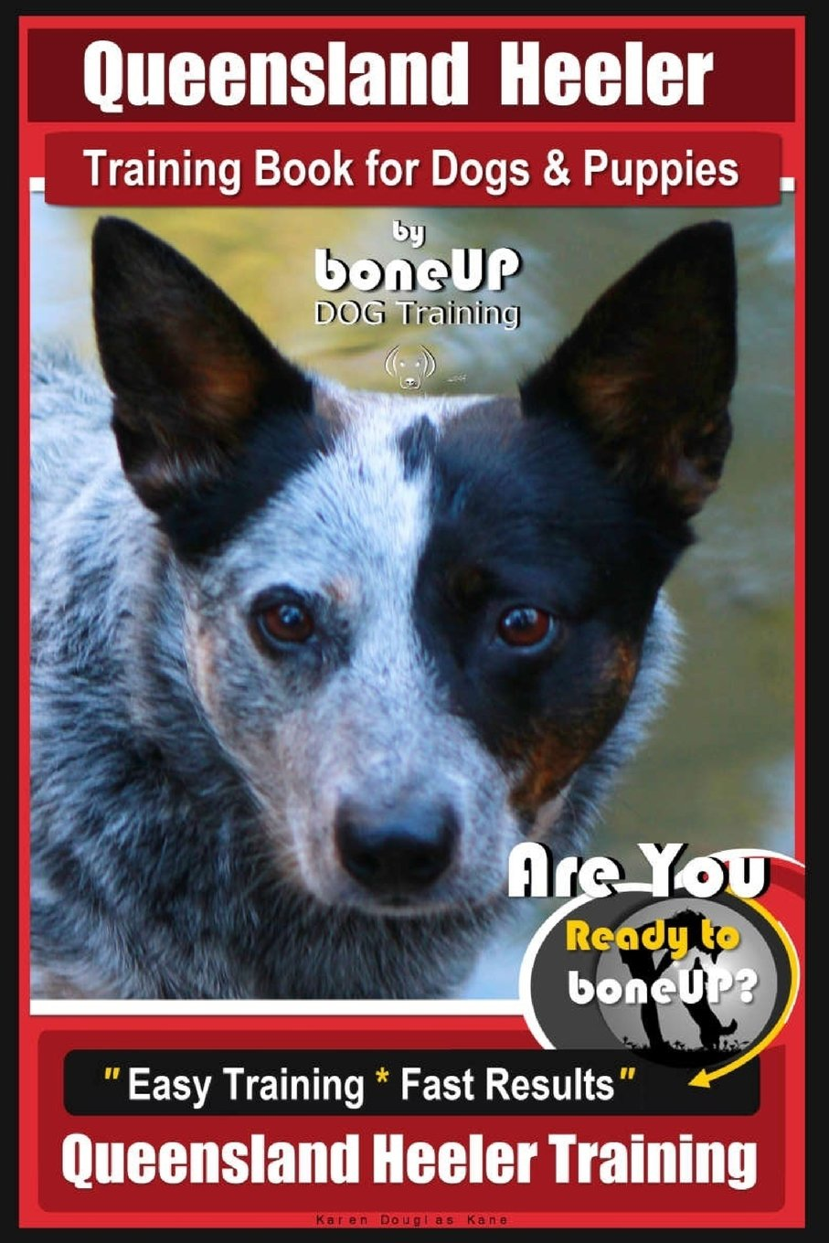 Download Queensland Heeler Training Book for Dogs & Puppies by Bone Up Dog Training.: Are You Ready to Bone Up? Easy Training * Fast Results Queensland Heeler Training pdf