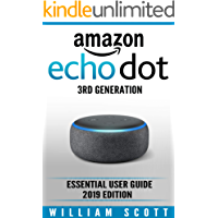 Amazon Echo Dot 3rd Generation: Essential User Guide for Echo Dot and Alexa (2019 Edition) | Make the Best Use of the All-new Echo Dot (Amazon Echo, Dot, ... Echo Dot) (Amazon Echo Alexa Book 1)