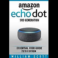 Amazon Echo Dot 3rd Generation: Essential User Guide 2019 Edition (Amazon Echo Alexa Book 1) (English Edition)