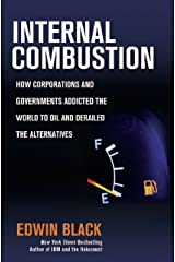 Internal Combustion: How Corporations and Governments Addicted the World to Oil and Derailed the Alternatives Kindle Edition