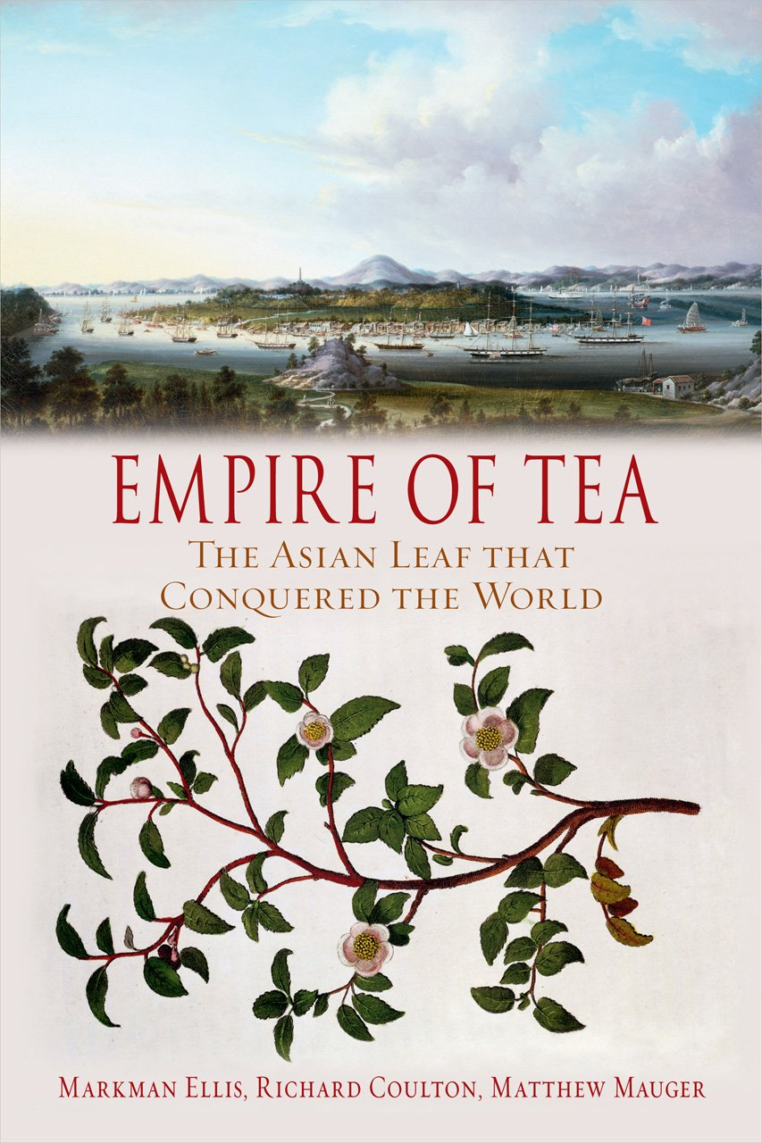 Read Online Empire of Tea: The Asian Leaf that Conquered the World pdf