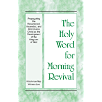 The Holy Word for Morning Revival - Propagating the Resurrected, Ascended, and All-inclusive Christ as the Development of the Kingdom of God
