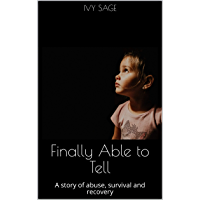 Finally Able to Tell: A story of abuse, survival and recovery (English Edition)