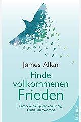 Finde vollkommenen Frieden: Entdecke die Quelle von Erfolg, Glück und Wahrheit (German Edition) Kindle Edition