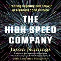 The High-Speed Company: Creating Urgency and Growth in a Nanosecond Culture Audiobook by Jason Jennings, Laurence Haughton Narrated by Jason Jennings