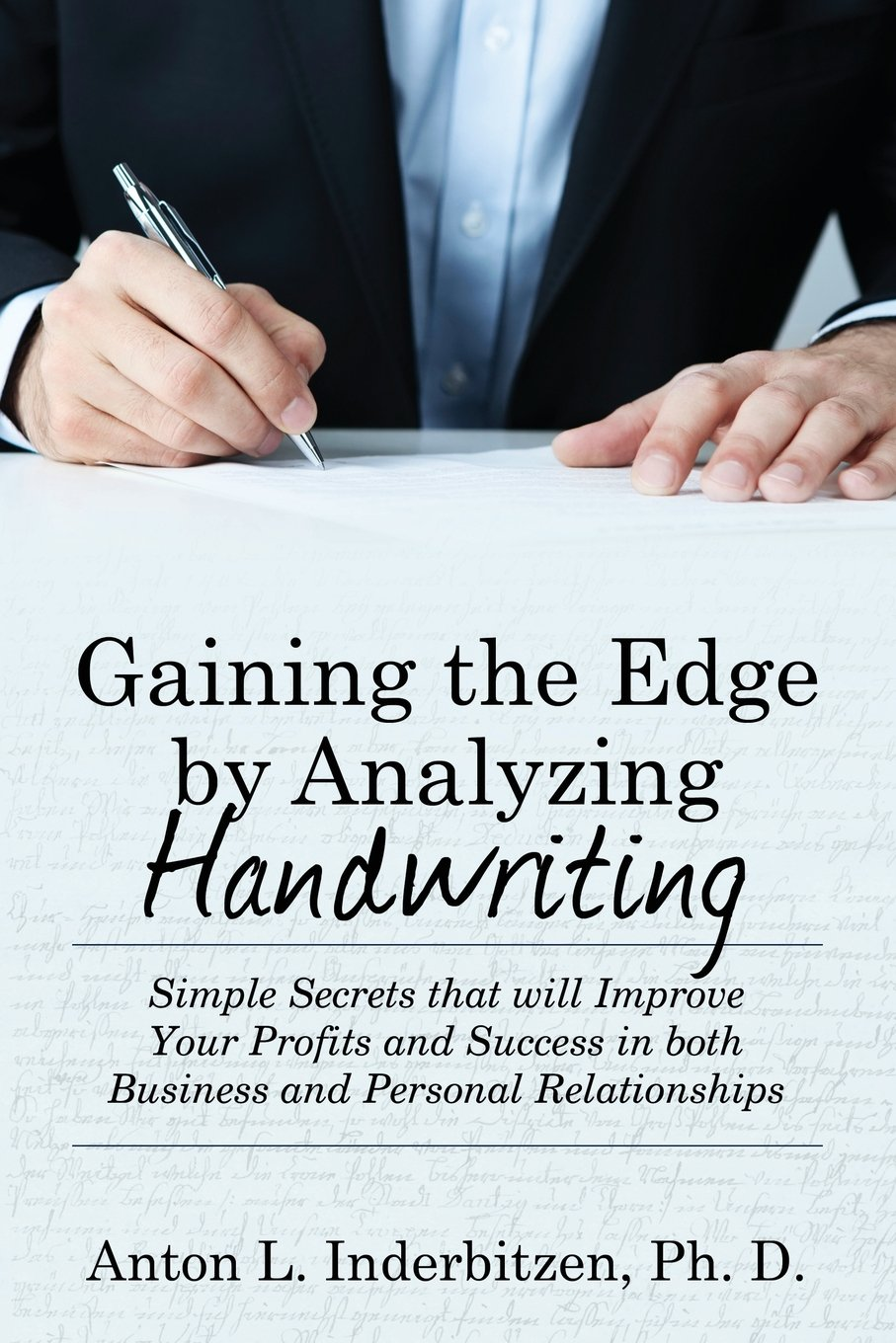 Gaining the Edge by Analyzing Handwriting: Simple Secrets That Will Improve Your Profits and Success in Both Business and Personal Relationships ebook