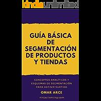 Guía básica de segmentación de productos y tiendas: Conceptos analíticos y esquemas de segmentación para definir surtido