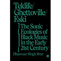 Teklife, Ghettoville, Eski: The Sonic Ecologies of Black Music in the Early 21st Century