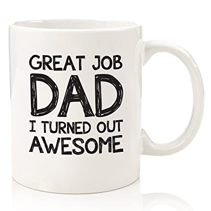 great job dad i turned out awesome funny mug best christmas gifts for dads - Best Christmas Presents For Dad