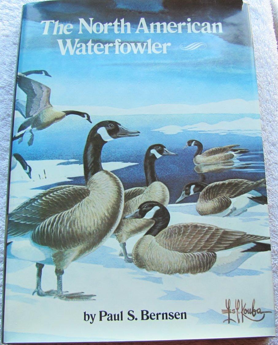 The North American Waterfowler, : Paul S  Bernsen: 9780875640082