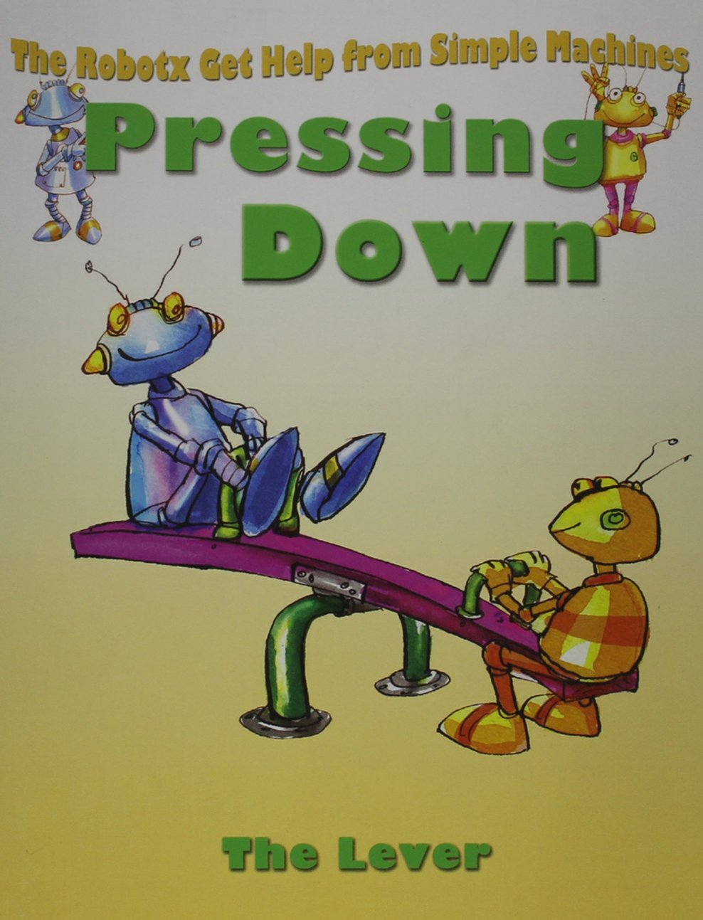 Pressing Down: The Lever (The Robotx Get Help from Simple Machines) PDF