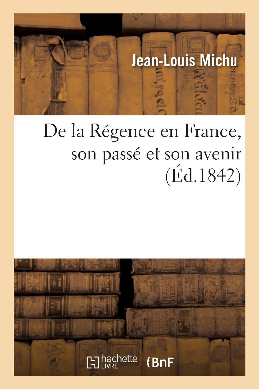 de la Régence En France, Son Passé Et Son Avenir (French Edition) PDF