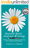 Beyond Basic Journal Writing: Create a Powerful Legacy by Writing with Intention and Purpose