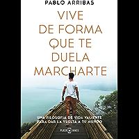 Vive de forma que te duela marcharte: Una filosofía de vida valiente para dar la vuelta a tu mundo (Spanish Edition)