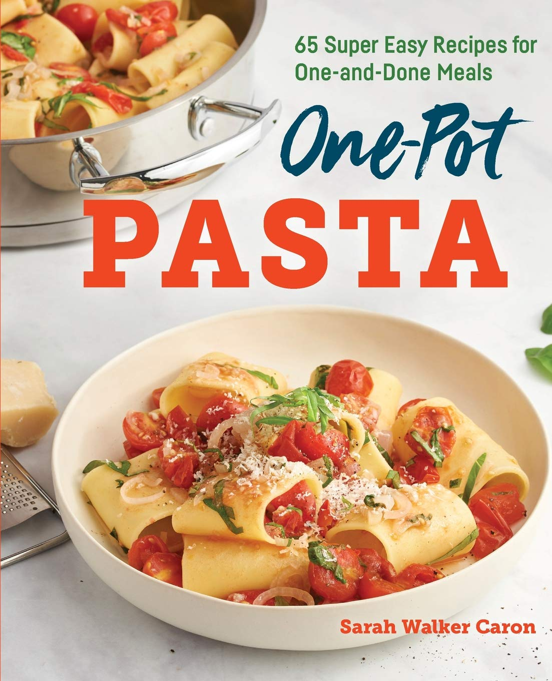 One Pot Pasta Cookbook 65 Super Easy Recipes For One And Done