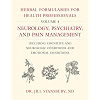 Herbal Formularies for Health Professionals, Volume 4: Neurology, Psychiatry, and Pain Management, Including Cognitive…