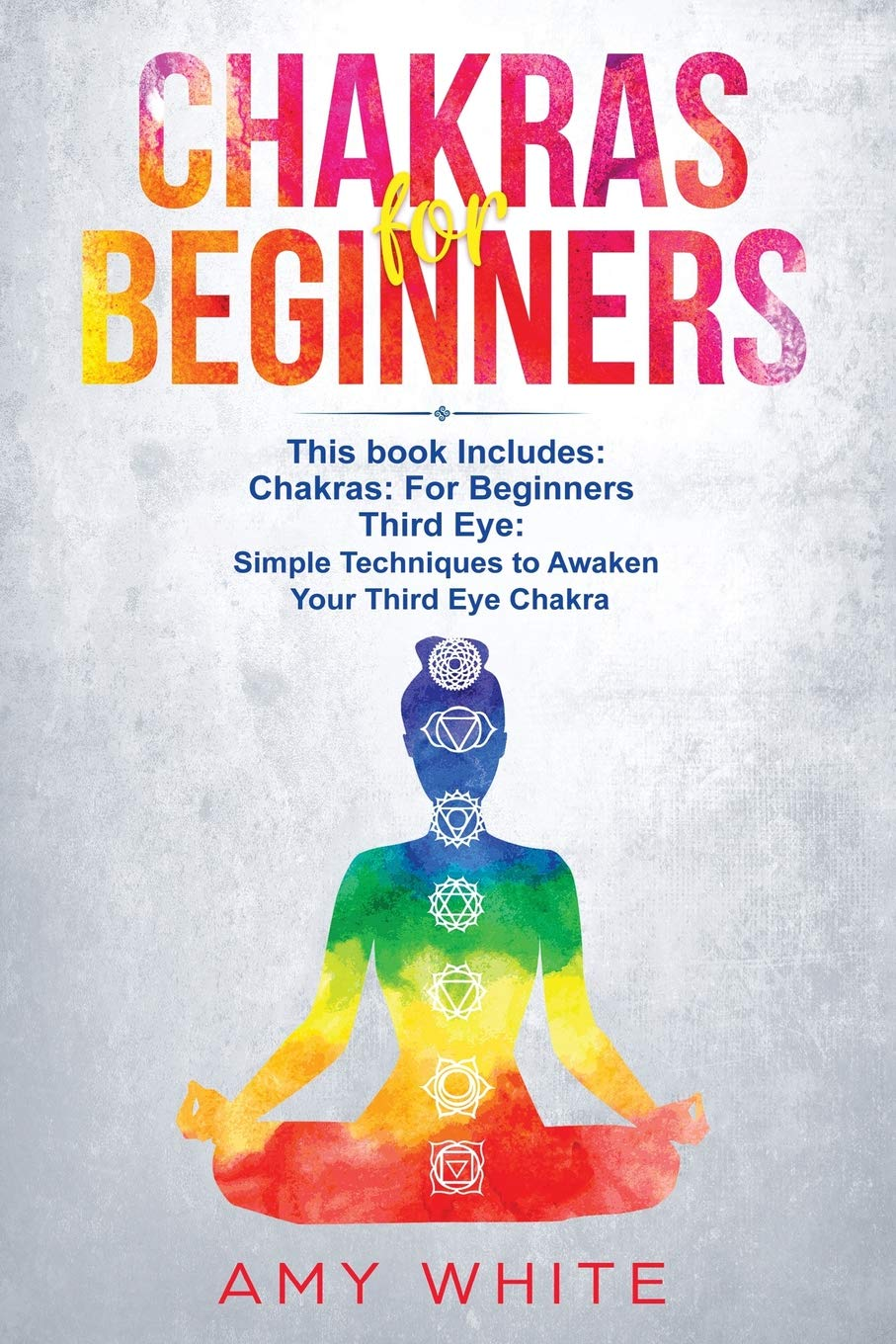 Chakras: & The Third Eye - How to Balance Your Chakras and