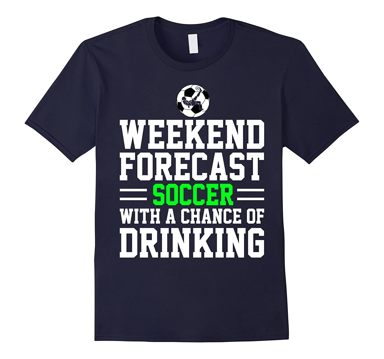 Weekend Forecast Soccer With A Chance Of Drinking Shirt-PL