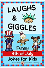 4th of July Jokes for Kids: Independence Day Laughs and Giggles! (Seasonal Joke Books Book 20) Kindle Edition