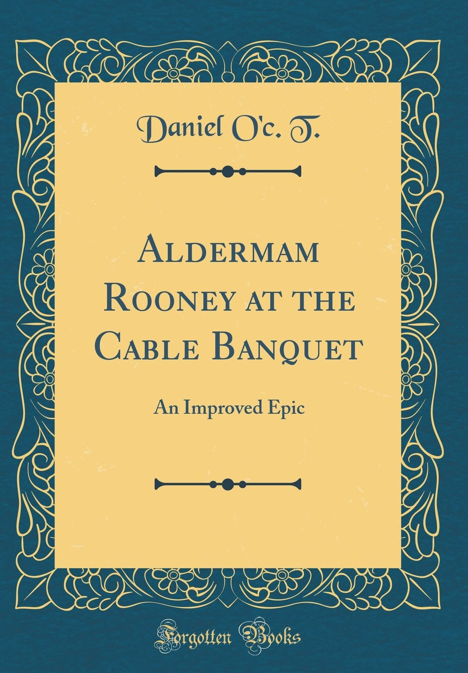 Aldermam Rooney at the Cable Banquet: An Improved Epic (Classic Reprint) PDF