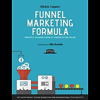 """Funnel Marketing Formula - Progetta e sviluppa sistemi di vendita efficaci online: Un """"nuovo modo"""" di fare marketing per incrementare i tuoi profitti"""