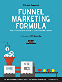 "Funnel Marketing Formula - Progetta e sviluppa sistemi di vendita efficaci online: Un ""nuovo modo"" di fare marketing per incrementare i tuoi profitti"