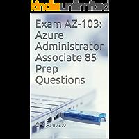Exam AZ-103: Azure Administrator Associate 85 Prep Questions