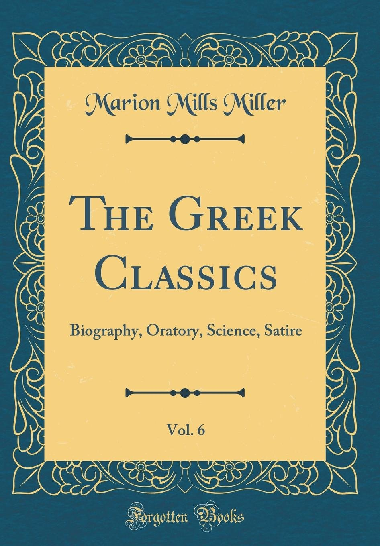 The Greek Classics Vol 6 Biography Oratory Science Satire