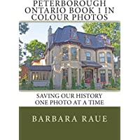 Peterborough Ontario Book 1 in Colour Photos: Saving Our History One Photo at a Time