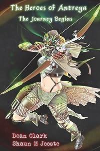 Heroes of Antreya: The Journey Begins (Volume 1)