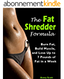 The Fat Shredder Formula: Burn Fat, Build Muscle, and Lose Weight Fast (The Ultimate Fat Loss Diet) (English Edition)