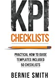 KPI Checklists: Develop Meaningful, Trusted, KPIs and Reports Using Step-by-step Checklists