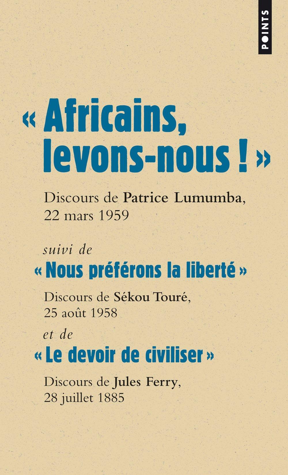 Africains, Levons-Nous ! . Suivi de Nous PR'F'rons La Libert' Et de Le Devoir de Civiliser