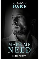 Make Me Need (Mills & Boon Dare) (The Make Me Series) Kindle Edition