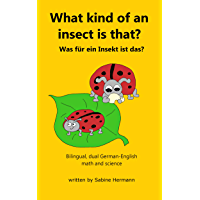 What kind of an insect is that?: Was für ein Insekt ist das? (Bilingual, dual German-English math and science 1) (German Edition)