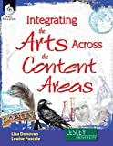 Integrating the Arts Across the Content Areas (Strategies to Integrate the Arts)