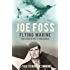 Joe Foss Flying Marine: The Story of his Flying Circus