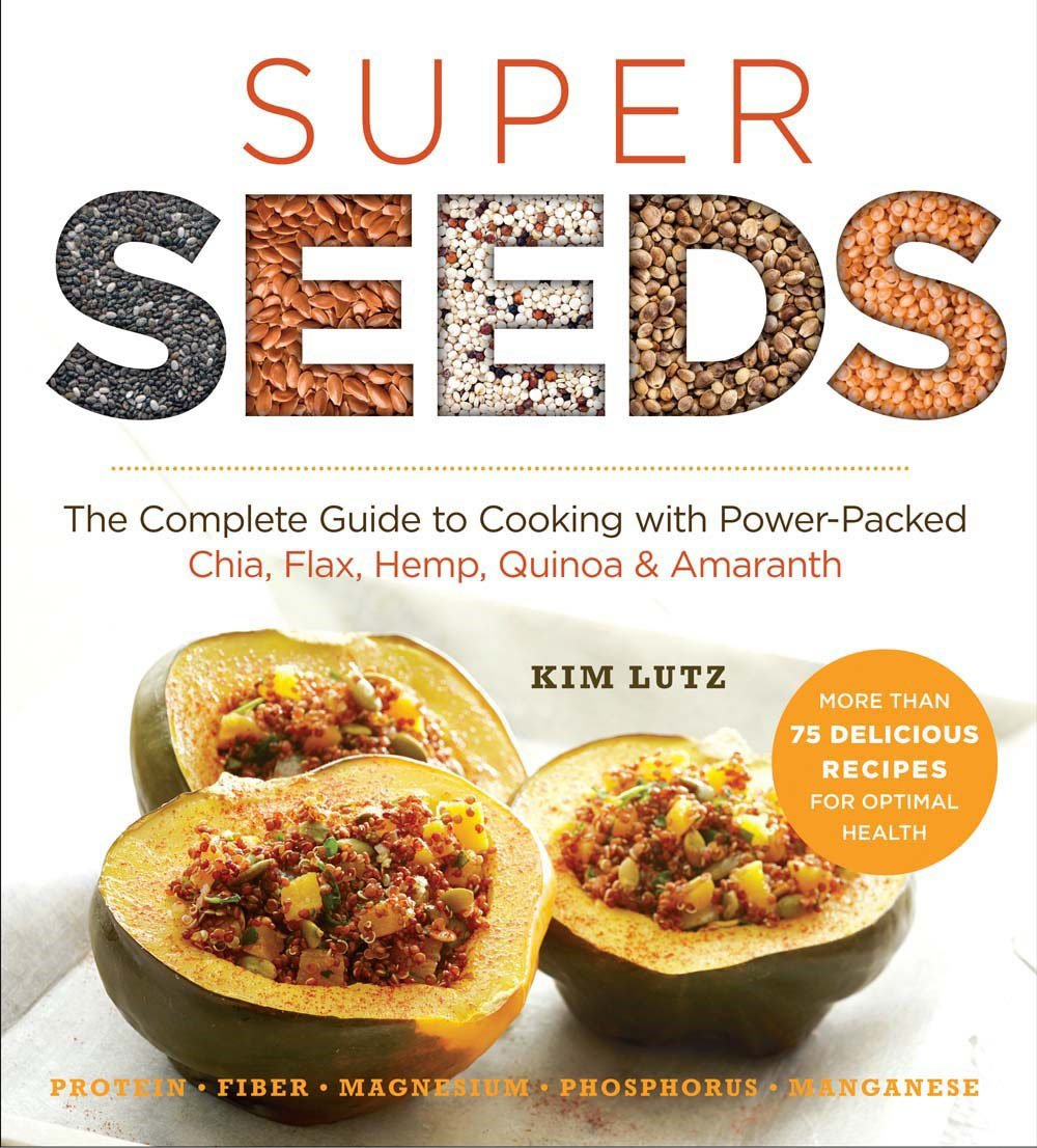 Super Seeds: The Complete Guide to Cooking with Power-Packed Chia, Quinoa, Flax, Hemp & Amaranth (Superfoods for Life) pdf
